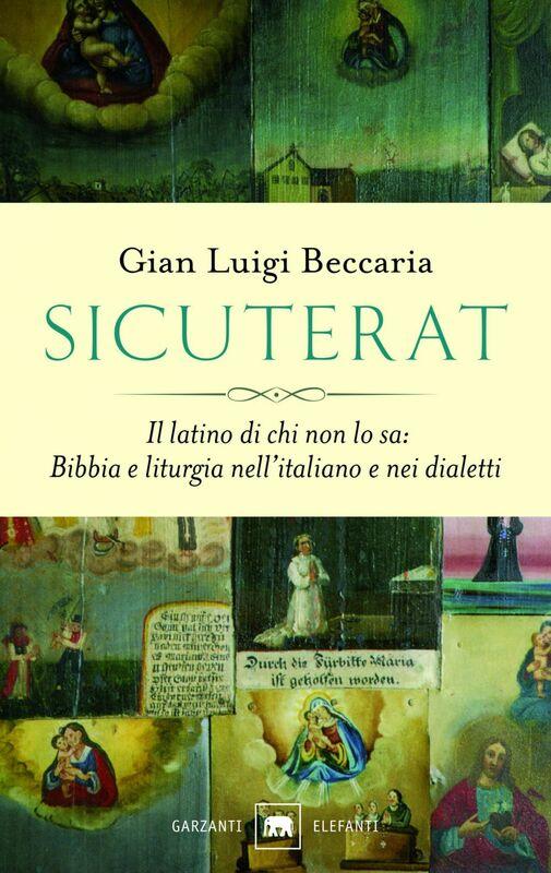 Sicuterat Il latino di chi non lo sa: Bibbia e liturgia nell'italiano e nei dialetti