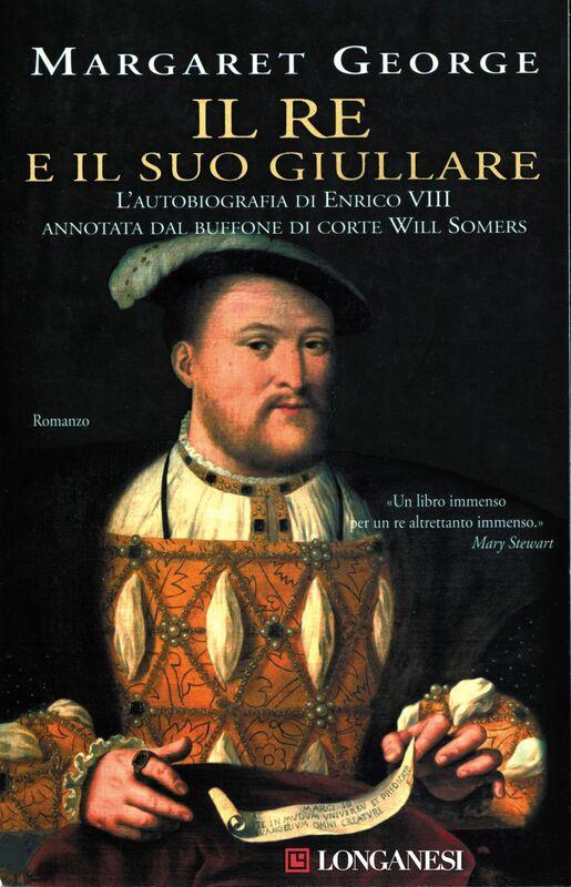 Il re e il suo giullare L'autobiografia di Enrico VIII annotata dal buffone di corte Will Somers