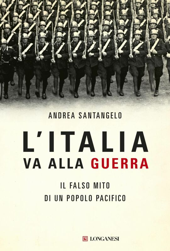 L'Italia va alla guerra Il falso mito di un popolo pacifico