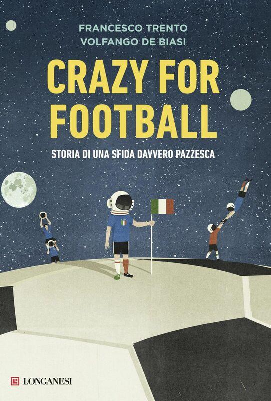 Crazy for football Storia di una sfida davvero pazzesca