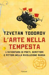 L'arte nella tempesta L'avventura di poeti, scrittori e pittori nella rivoluzione russa