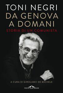 Da Genova a domani Storia di un comunista