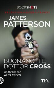 Buonanotte, dottor Cross Un thriller con Alex Cross
