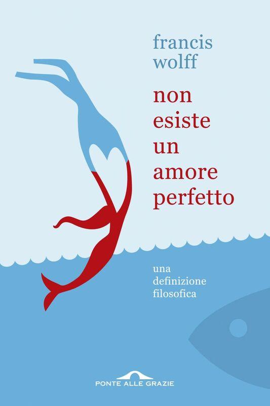 Non esiste un amore perfetto Una definizione filosofica