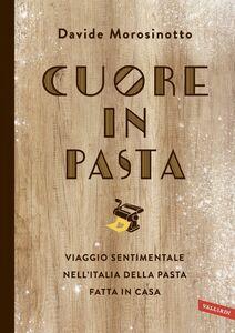 Cuore in pasta Viaggio sentimentale nell'Italia della pasta fatta in casa