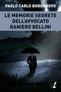Le memorie segrete dell'avvocato Raniero Bellini