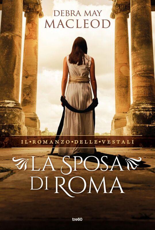 La sposa di Roma Il romanzo delle Vestali