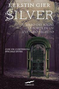Silver. La Trilogia Il libro dei sogni, La porta di Liv, L'ultimo segreto