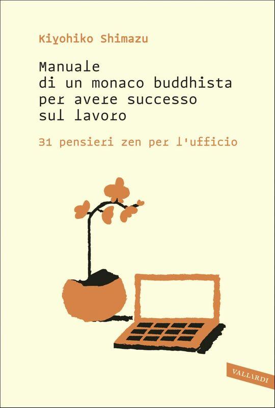 Manuale di un monaco buddhista per avere successo sul lavoro 31 pensieri zen per l'ufficio
