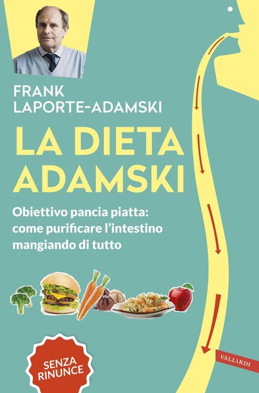 La dieta Adamski Obiettivo pancia piatta: come purificare l'intestino mangiando di tutto