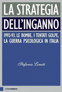 La strategia dell'inganno 1992-93. Le bombe, i tentati golpe, la guerra psicologica in Italia