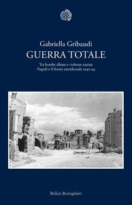 Guerra totale Tra bombe alleate e violenze naziste. Napoli e il fronte meridionale 1940-1944