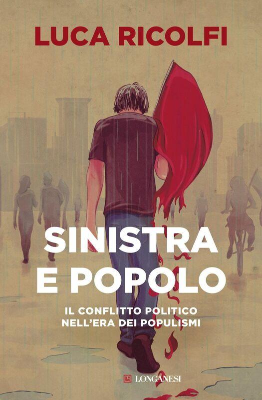 Sinistra e popolo Il conflitto politico nell'era dei populismi