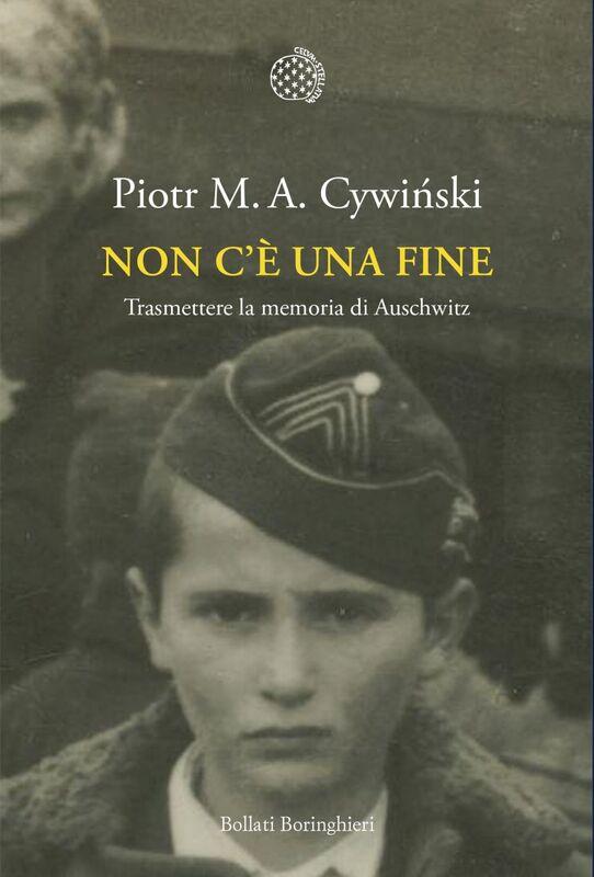 Non c'è una fine Trasmettere la memoria di Auschwitz
