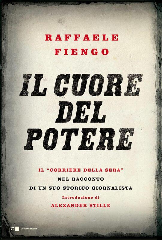 """Il cuore del potere Il """"Corriere della Sera"""" nel racconto di un suo storico giornalista"""
