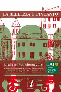 La bellezza e l'incanto L'Italia del FAI. Edizione 2016