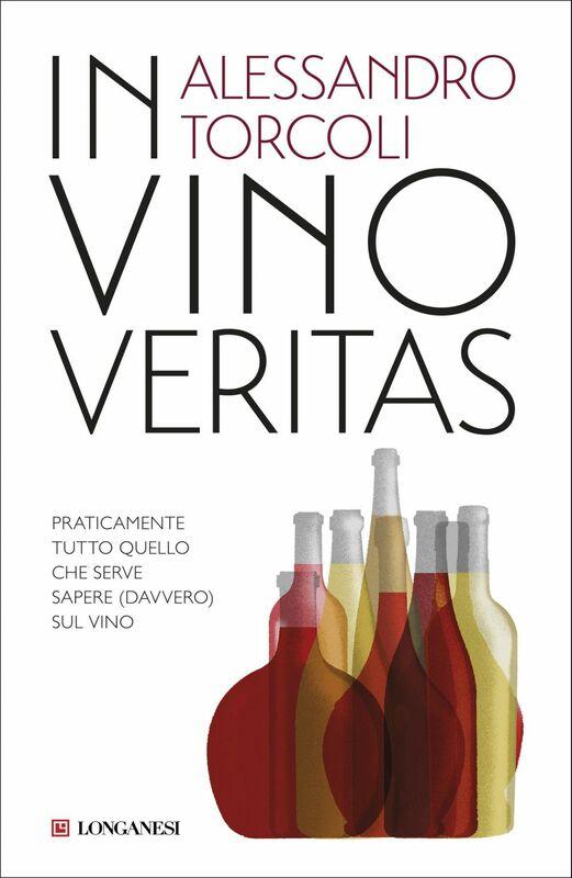 In vino veritas Praticamente tutto quello che serve sapere (davvero) sul vino