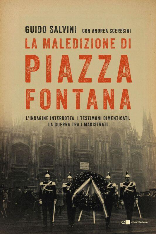 La maledizione di piazza Fontana L'indagine interrotta. I testimoni dimenticati. La guerra tra i magistrati