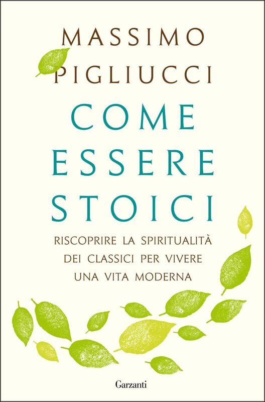 Come essere stoici Riscoprire la spiritualità degli antichi per vivere una vita moderna