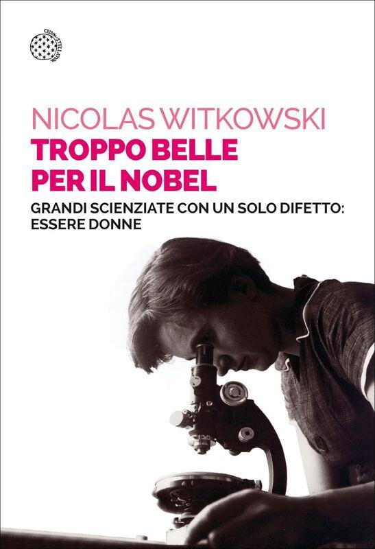 Troppo belle per il Nobel Grandi scienziate con un solo difetto: essere donne