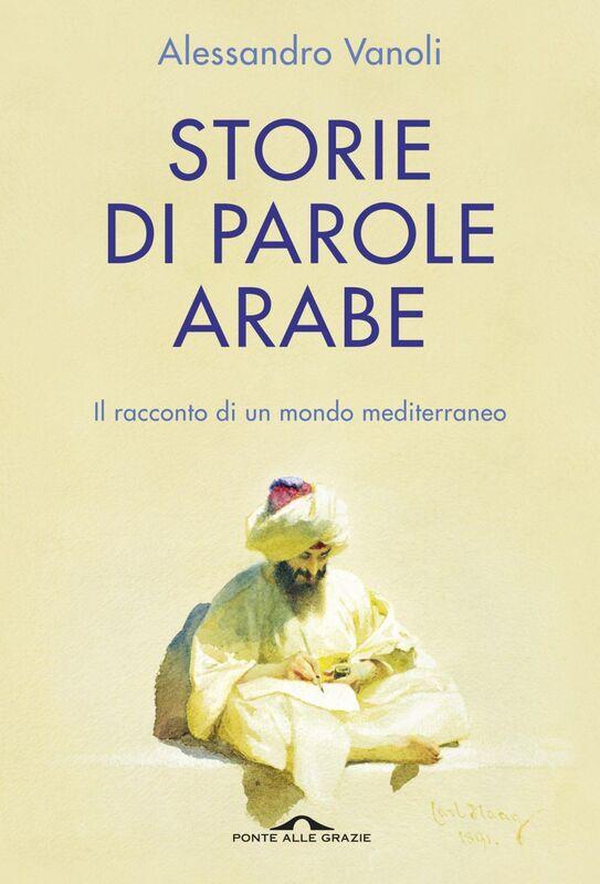 Storie di parole arabe Il racconto di un mondo mediterraneo