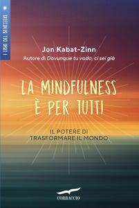 La mindfulness è per tutti Il potere di trasformare il mondo