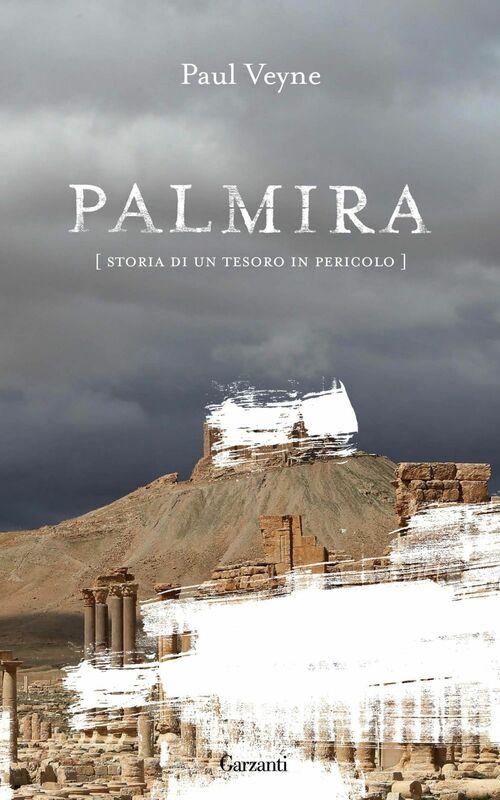 Palmira Storia di un tesoro in pericolo
