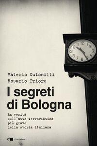 I segreti di Bologna La verità sull'atto terroristico più grave della storia italiana