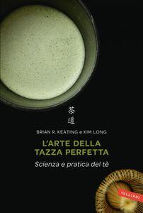 L'arte della tazza perfetta Scienza e pratica del tè
