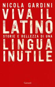 Viva il Latino Storie e bellezza di una lingua inutile