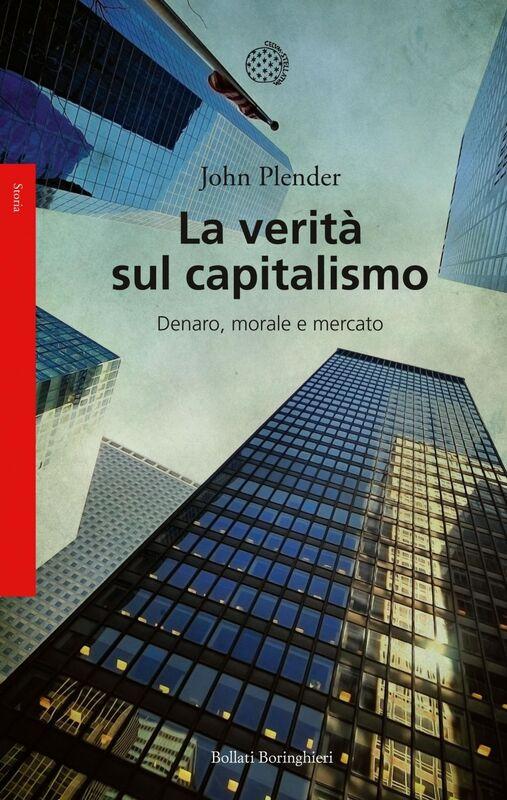 La verità sul capitalismo Denaro, morale e mercato