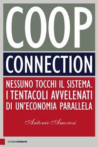 Coop Connection Nessuno tocchi il sistema. I tentacoli avvelenati di un'economia parallela