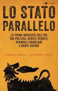 Lo Stato parallelo La prima inchiesta sull'Eni tra politica, servizi segreti, scandali finanziari e nuove guerre. Da Mattei a Renzi