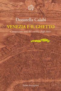 Venezia e il Ghetto Cinquecento anni del «recinto degli ebrei»