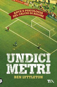 Undici metri Arte e psicologia del calcio di rigore