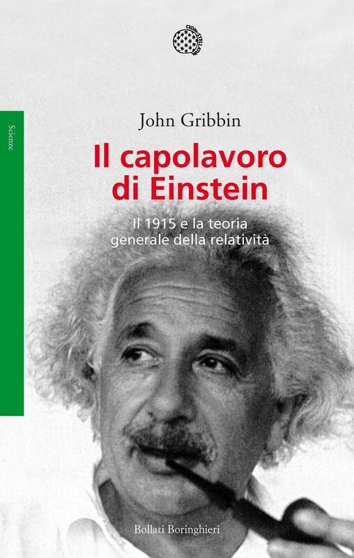 Il capolavoro di Einstein Il 1915 e la teoria generale della relatività