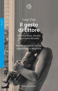 Il gesto di Ettore Preistoria, storia, attualità e scomparsa del padre