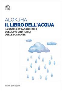 Il libro dell'acqua La storia straordinaria della più ordinaria delle sostanze