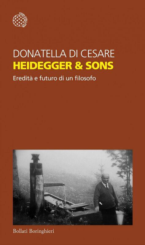 Heidegger & Sons Eredità e futuro di un filosofo