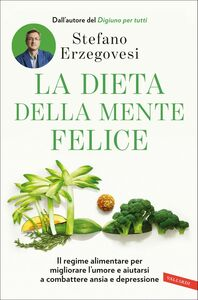La dieta della mente felice Il regime alimentare per migliorare l'umore e aiutarsi a combattere ansia e depressione