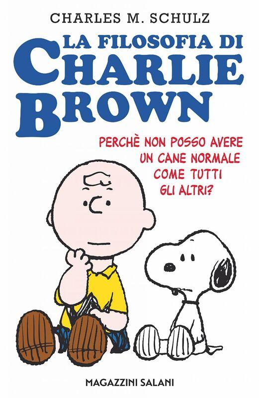 La filosofia di Charlie Brown Perché non posso avere un cane come tutti gli altri?