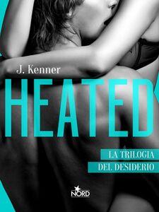 Heated - Edizione Italiana La Trilogia del desiderio #2