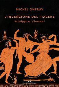 L'invenzione del piacere Aristippo e i Cirenaici