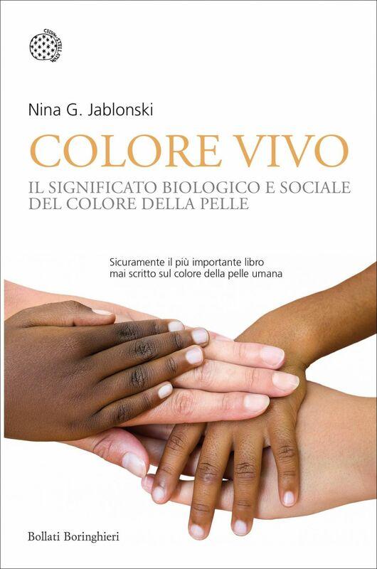 Colore vivo Il significato biologico e sociale del colore della pelle