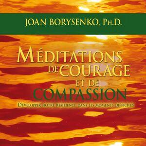 Méditations de courage et de compassion : Développer notre résilience dans les moments difficiles Méditations de courage et de compassion