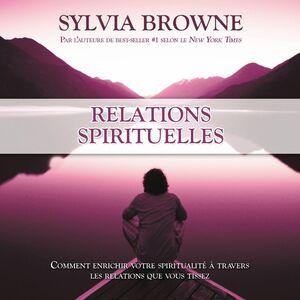 Relations spirituelles :Comment enrichir votre spiritualité à travers les relations que vous tissez Relations spirituelles