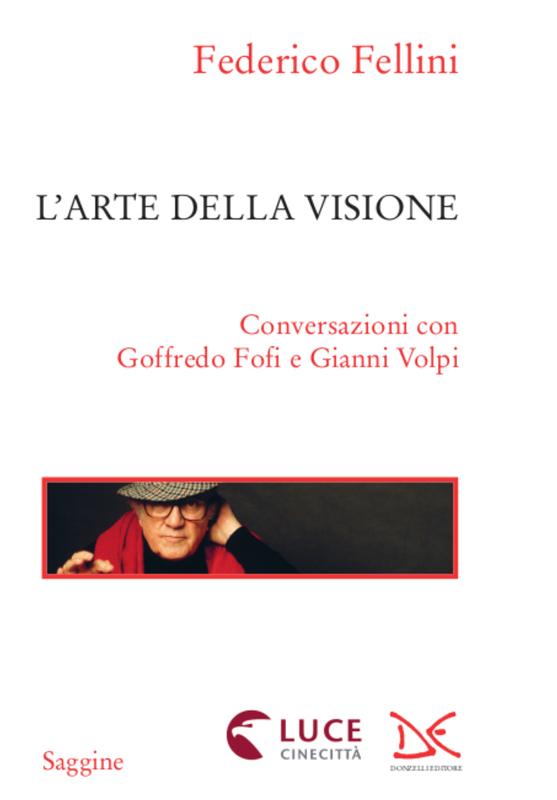L'arte della visione Conversazioni con Goffredo Fofi e Gianni Volpi