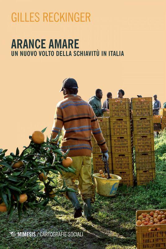 Arance amare Un nuovo volto della schiavitù in Italia