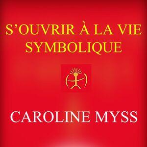S'ouvrir à la vie symbolique S'ouvrir à la vie symbolique
