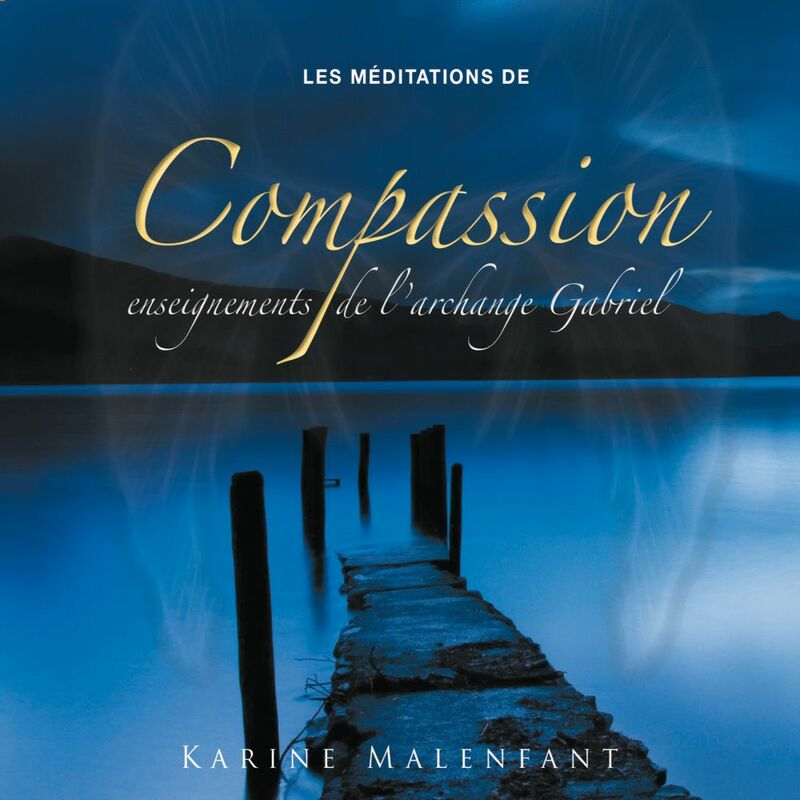 Les méditations de compassion, enseignements de l'archange Gabriel Les méditations de compassion